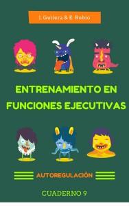 Entrenamiento de Funciones Ejecutivas: Autoregulación. Cuaderno 9.  De Jaume Guilera y Eva Rubio.